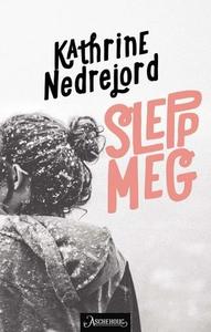 Slepp meg (ebok) av Kathrine Nedrejord