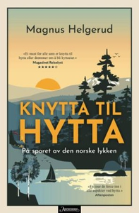 Knytta til hytta (ebok) av Magnus Helgerud