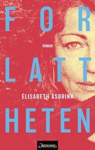 Forlattheten (ebok) av Elisabeth Åsbrink