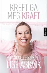Kreft ga meg kraft (ebok) av Lise Askvik
