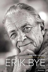 Erik Bye (ebok) av Asbjørn Bakke