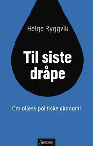 Til siste dråpe (ebok) av Helge Ryggvik