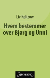 Hvem bestemmer over Bjørg og Unni? (ebok) av
