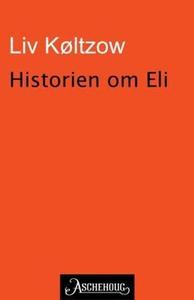 Historien om Eli (ebok) av Liv Køltzow