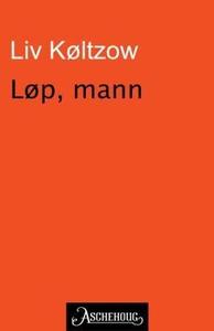 Løp, mann (ebok) av Liv Køltzow