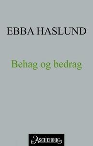 Behag og bedrag (ebok) av Ebba Haslund
