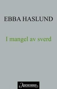 I mangel av sverd (ebok) av Ebba Haslund