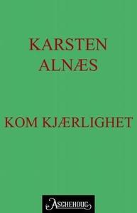 Kom kjærlighet (ebok) av Karsten Alnæs
