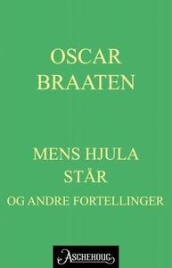 Mens hjula står (ebok) av Oskar Braaten