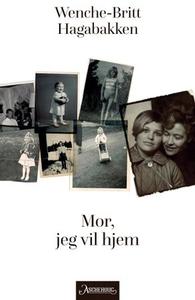 Mor, jeg vil hjem (ebok) av Wenche-Britt Haga