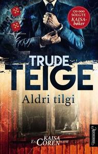 Aldri tilgi (ebok) av Trude Teige