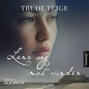 Lene seg mot vinden (lydbok) av Trude Teige