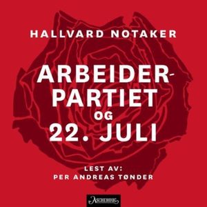 Arbeiderpartiet og 22. juli (lydbok) av Hallv