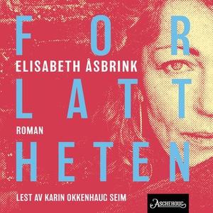 Forlattheten (lydbok) av Elisabeth Åsbrink