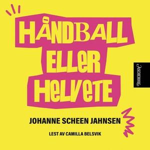 Håndball eller helvete (lydbok) av Johanne Sc