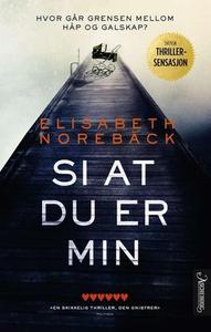 Si at du er min (ebok) av Elisabeth Norebäck