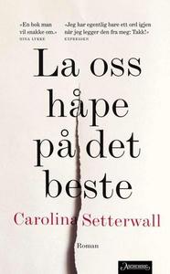 La oss håpe på det beste (ebok) av Carolina S