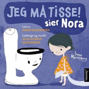 Jeg må tisse! sier Nora (lydbok) av Irene Mar