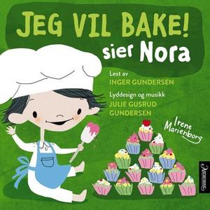 Jeg vil bake! sier Nora (lydbok) av Irene Mar