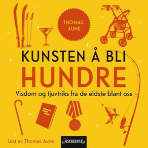 Kunsten å bli hundre (lydbok) av Thomas Aune