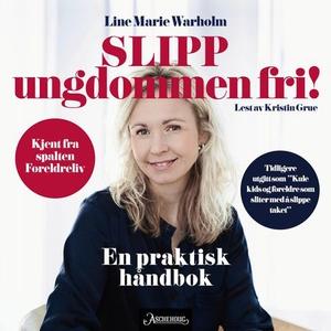 Slipp ungdommen fri! (lydbok) av Line Marie W