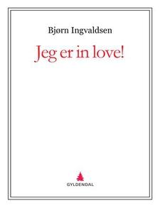 Jeg er in love! (ebok) av Bjørn Ingvaldsen