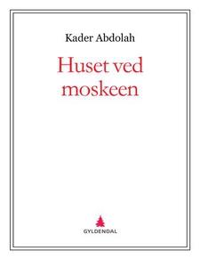 Huset ved moskeen (ebok) av Kader Abdolah