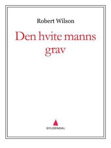 Den hvite manns grav (ebok) av Robert Wilson