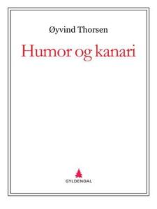 Humor og kanari (ebok) av Øyvind Thorsen
