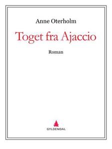 Toget fra Ajaccio (ebok) av Anne Oterholm
