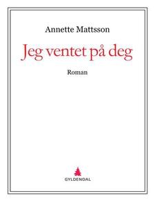 Jeg ventet på deg (ebok) av Annette Mattsson