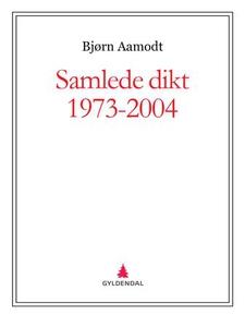 Samlede dikt 1973-2004 (ebok) av Bjørn Aamodt