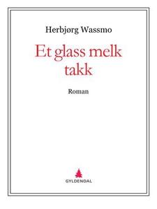 Et glass melk takk (ebok) av Herbjørg Wassmo