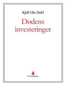 Dødens investeringer (ebok) av Kjell Ola Dahl