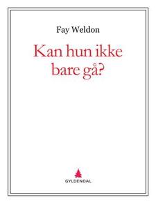 Kan hun ikke bare gå? (ebok) av Fay Weldon