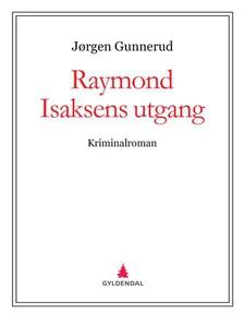 Raymond Isaksens utgang (ebok) av Jørgen Gunn