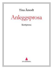 Anleggsprosa (ebok) av Tina Åmodt