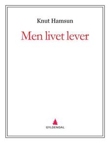 Men livet lever (ebok) av Knut Hamsun