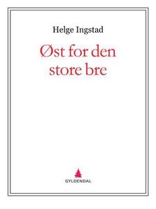 Øst for den store bre (ebok) av Helge Ingstad