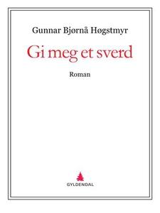 Gi meg et sverd (ebok) av Gunnar Bjørnå Høgst