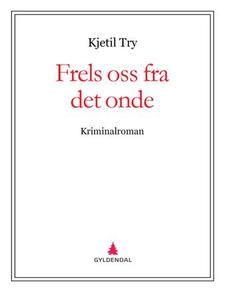 Frels oss fra det onde (ebok) av Kjetil Try