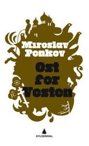 Øst for Vesten (ebok) av Miroslav Penkov