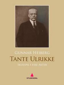 Tante Ulrikke (ebok) av Gunnar Heiberg