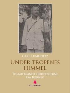 Under tropenes himmel (ebok) av Carl Lumholtz