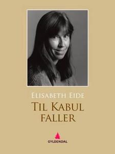 Til Kabul faller (ebok) av Elisabeth Eide