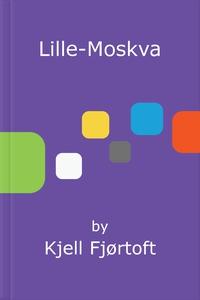 Lille-Moskva (ebok) av Kjell Fjørtoft