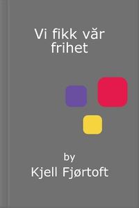 Vi fikk vår frihet (ebok) av Kjell Fjørtoft