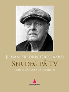 Ser deg på TV (ebok) av Johan Fredrik Grøgaar