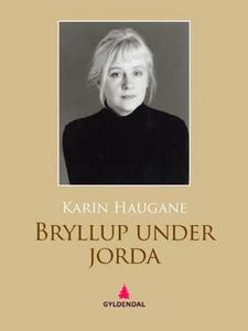 Bryllup under jorda (ebok) av Karin Haugane