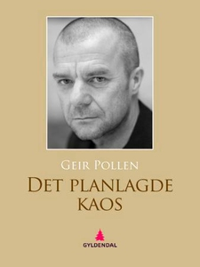 Det planlagde kaos (ebok) av Geir Pollen